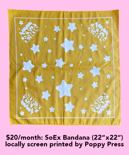 $20/month: SoEx bandana (22 inches x 22 inches) locally screen printed by Poppy Press